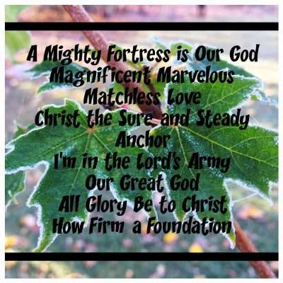 List of Sunday 09/29/19 songs over an Alaskan theme background picture.  Song list: A Mighty Fortress is Our God, Magnificent Marvelous Matchless Love,  Christ the Sure and Steady Anchor,  I'm in the Lord's Army,  Our Great God,  All Glory Be to Christ,  How Firm a Foundation
